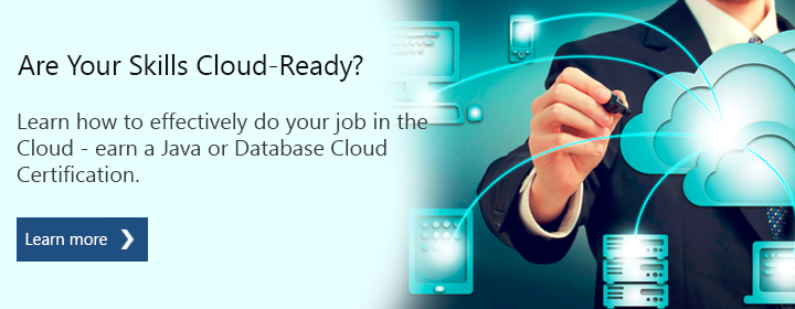 Are Your Skills Cloud-Ready? Learn how to effectively do your job in the Cloud - earn a Java or Database Cloud Certification. Learn More.
