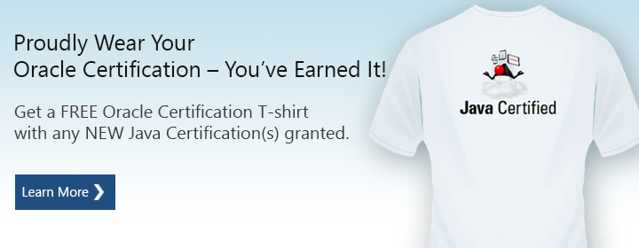 Proudly Wear Your Oracle Certification - You've Earned It! Get a FREE Oracle Certification T-shirt with any NEW Java Certification(s) granted. Learn More.
